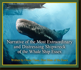 Narrative of the Most Extraordinary and Distressing Shipwreck of the Whale Ship Essex by Owen Chase, First Mate of the Essex