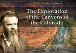The Exploration of the Canyons of Colorado by John Wesley Powell